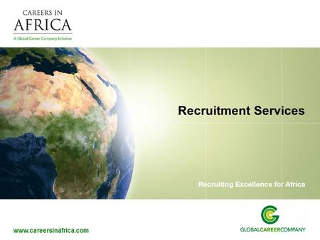 Www.careersinafrica.com Recruiting Excellence for Africa Recruitment Services.