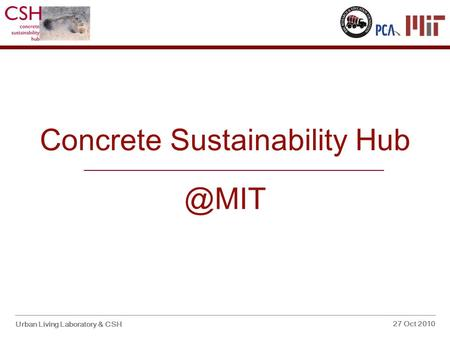 Concrete Sustainability Urban Living Laboratory & CSH 27 Oct 2010.