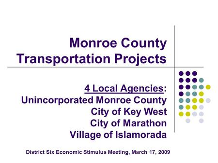 Monroe County Transportation Projects 4 Local Agencies: Unincorporated Monroe County City of Key West City of Marathon Village of Islamorada District Six.