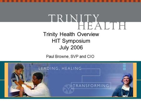 Trinity Health Overview HIT Symposium July 2006 Paul Browne, SVP and CIO.
