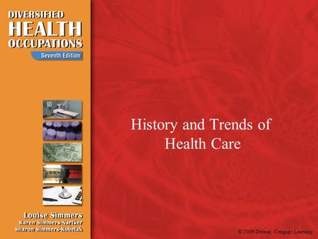 © 2009 Delmar, Cengage Learning History and Trends of Health Care.