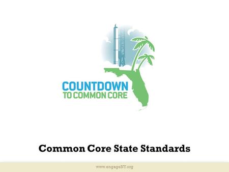 Www.engageNY.org Common Core State Standards. Instructional Shifts Implementation of the Common Core State Standards College & Career Ready Students Data.