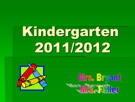 Kindergarten 2011/2012. Standards and objectives  Common Core Curriculum  Dibels Next  Tool Kits   HB2732   Pre and Post test assessments assessments.