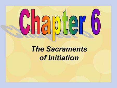 The Sacraments of Initiation. Three sacraments of initiation are: Baptism - which brings new life Confirmation - which strengthens the new life Eucharist.