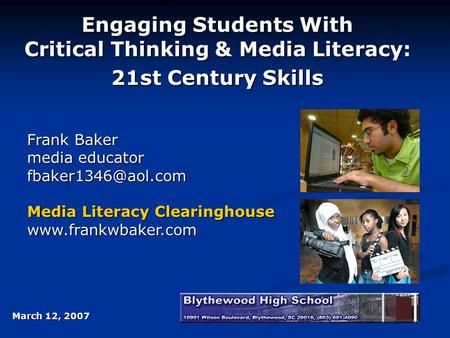 Engaging Students With Critical Thinking & Media Literacy: 21st Century Skills Frank Baker media educator fbaker1346@aol.com Media Literacy Clearinghouse.