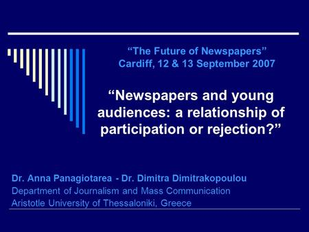 """Newspapers and young audiences: a relationship of participation or rejection?"" Dr. Anna Panagiotarea - Dr. Dimitra Dimitrakopoulou Department of Journalism."