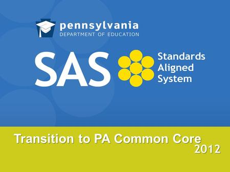 Transition to PA Common Core 2012. Teaching Content Copyright ©2011 Commonwealth of Pennsylvania 2.