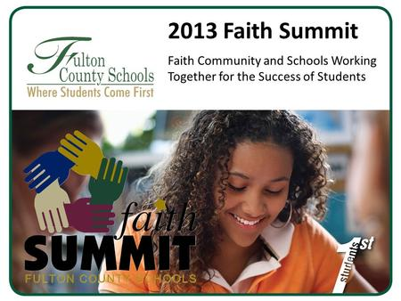2013 Faith Summit Faith Community and Schools Working Together for the Success of Students.