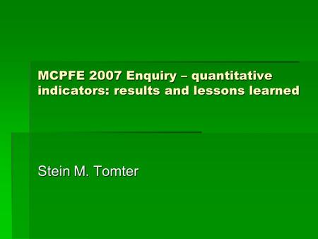 Stein M. Tomter MCPFE 2007 Enquiry – quantitative indicators: results and lessons learned.