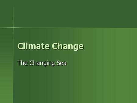 Climate Change The Changing Sea. Climate The long-term average of weather conditions over a large area and over many years.