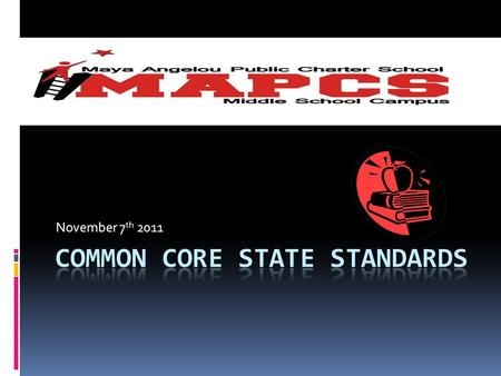 November 7 th 2011. What are Common Core State Standards? Aligned with college and work expectations Focused and coherent Include rigorous content and.