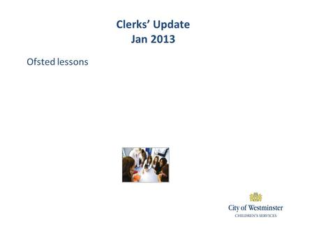 Ofsted lessons Clerks' Update Jan 2013. Ofsted Sept 2012 The key judgements: Inspectors must judge the quality of education provided in the school – its.