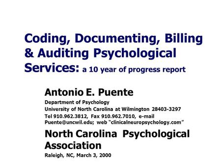 Coding, Documenting, Billing & Auditing Psychological Services: a 10 year of progress report Antonio E. Puente Department of Psychology University of North.