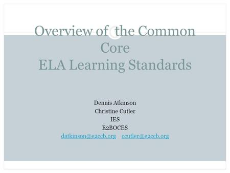 Overview of the Common Core ELA Learning Standards Dennis Atkinson Christine Cutler IES E2BOCES
