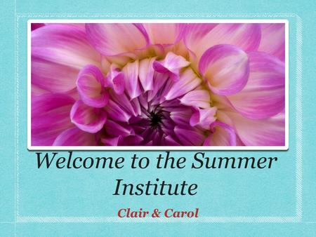 Welcome to the Summer Institute Clair & Carol. Beginnings Prezi Norms List of Classroom Management and Teaching Strategies Find Someone Who.