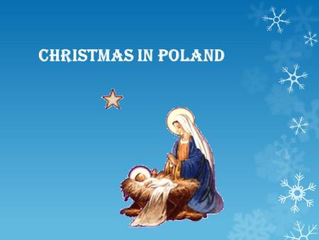 Christmas in Poland. This is one of the most important holidays for the Roman Catholic Church members. It is highly awaited, especially by children. Probably.