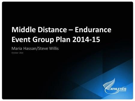 Middle Distance – Endurance Event Group Plan 2014-15 Maria Hassan/Steve Willis October 2014.
