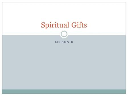 LESSON 8 Spiritual Gifts. HELPS Antilepsis: relief, helpful deeds, assistance, an undertaking on behalf of another; to take, lay hold of, so as to support.
