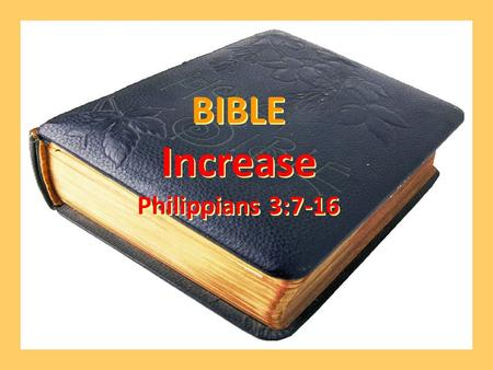 BIBLE Increase Philippians 3:7-16 BIBLE Increase Philippians 3:7-16.