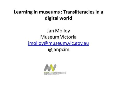 Learning in museums : Transliteracies in a digital world Jan Molloy Museum