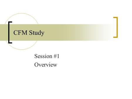 CFM Study Session #1 Overview. Session #1- Overview What is a CFM Nine Competencies IFMA Resources CFM Exam CFM Study Web Site.