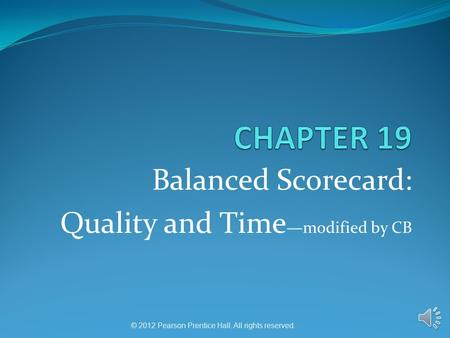 © 2012 Pearson Prentice Hall. All rights reserved. Balanced Scorecard: Quality and Time —modified by CB.