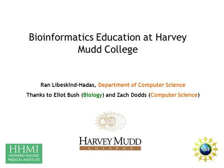 Ran Libeskind-Hadas, Department of Computer Science Thanks to Eliot Bush (Biology) and Zach Dodds (Computer Science) Bioinformatics Education at Harvey.
