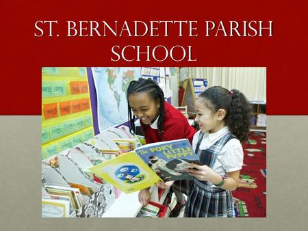 St. Bernadette Parish School. Mission The Mission of St. Bernadette Parish School is to teach Christian values in a Catholic-centered environment, to.