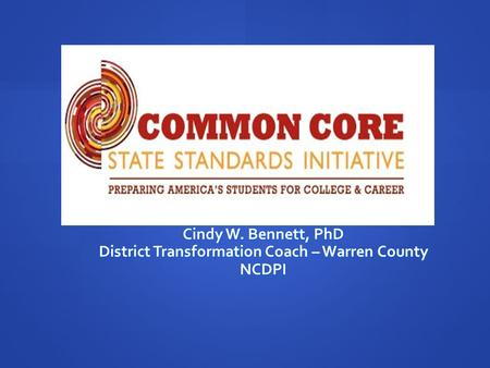 Cindy W. Bennett, PhD District Transformation Coach – Warren County NCDPI.