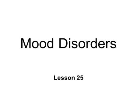 Mood Disorders Lesson 25. Mental Illness: Definition n Characteristically Controversial l *Disorder vs socially unacceptable n Deviations from normal.