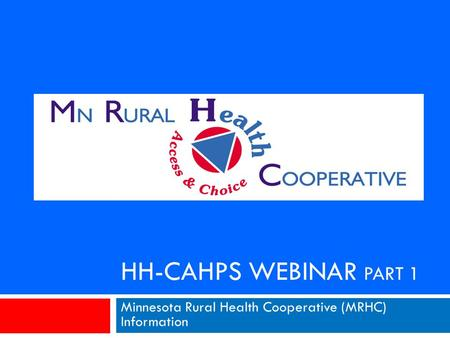 HH-CAHPS WEBINAR PART 1 Minnesota Rural Health Cooperative (MRHC) Information.