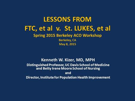 LESSONS FROM FTC, et al v. St. LUKES, et al LESSONS FROM FTC, et al v. St. LUKES, et al Spring 2015 Berkeley ACO Workshop Berkeley, CA May 8, 2015 Kenneth.