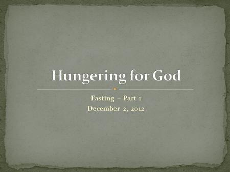 "Fasting – Part 1 December 2, 2012. ""Therefore, when you do a charitable deed, do not sound a trumpet before you as the hypocrites do in the synagogues."