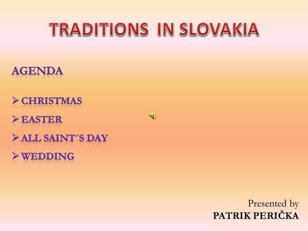Presented by PATRIK PERIČKA. Christmas are is an annual commemoration of the birth of Jesus Christ. The most Slovaks celebrate Christmas from evening.