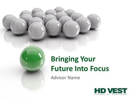 Bringing Your Future Into Focus Advisor Name. Your Future 2.