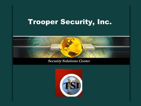 Trooper Security, Inc. Security Solutions Center.