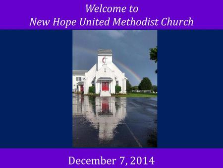 Welcome to New Hope United Methodist Church December 7, 2014.