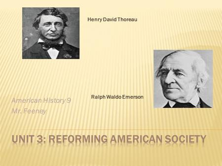 American History 9 Mr. Feeney Henry David Thoreau Ralph Waldo Emerson.