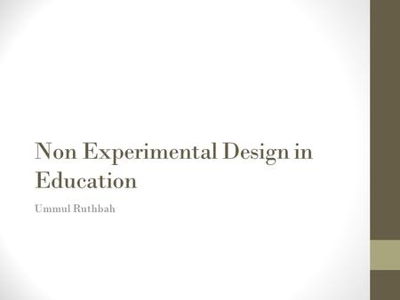 Non Experimental Design in Education Ummul Ruthbah.