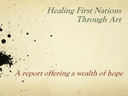 Healing First Nations Through Art A report offering a wealth of hope.