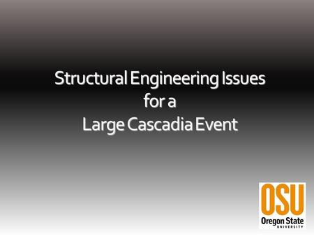 Structural Engineering Issues for a Large Cascadia Event.