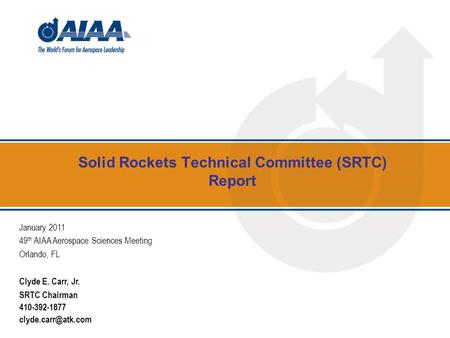 Solid Rockets Technical Committee (SRTC) Report January 2011 49 th AIAA Aerospace Sciences Meeting Orlando, FL Clyde E. Carr, Jr. SRTC Chairman 410-392-1877.