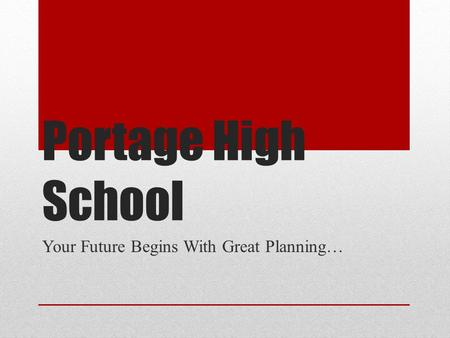 Portage High School Your Future Begins With Great Planning…