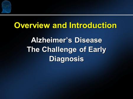 Alzheimer's Disease The Challenge of Early Diagnosis Overview and Introduction.