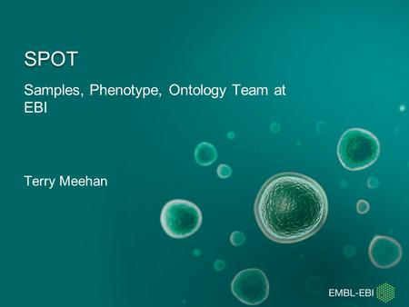 Samples, Phenotype, Ontology Team at EBI SPOT Terry Meehan.