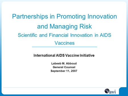 Partnerships in Promoting Innovation and Managing Risk Scientific and Financial Innovation in AIDS Vaccines International AIDS Vaccine Initiative Labeeb.