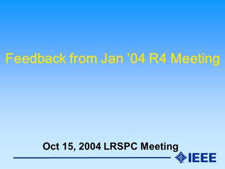 Feedback from Jan '04 R4 Meeting Oct 15, 2004 LRSPC Meeting.
