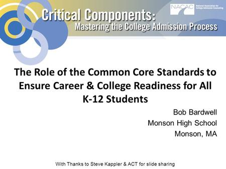 The Role of the Common Core Standards to Ensure Career & College Readiness for All K-12 Students Bob Bardwell Monson High School Monson, MA With Thanks.