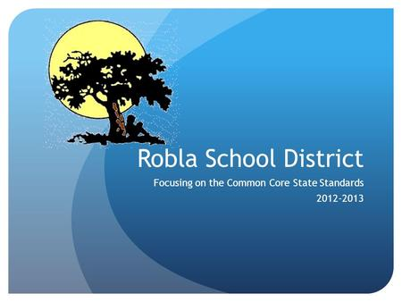 Robla School District Focusing on the Common Core State Standards 2012-2013.