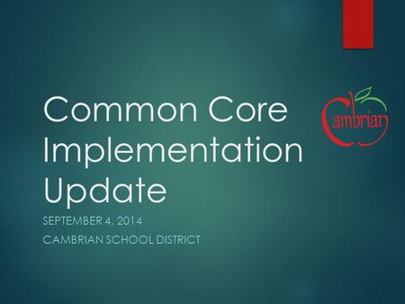 Common Core Implementation Update SEPTEMBER 4, 2014 CAMBRIAN SCHOOL DISTRICT.